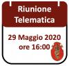 Riunione Telematica 29 Maggio 2020, ore 16:00