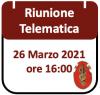 Riunione Telematica 26 Marzo 2021, ore 16:00