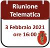 Riunione Telematica 3 Febbraio 2021, ore 16:00